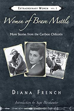 Women of Brave Mettle: More Stories from the Cariboo Chilcotin 9781894759861