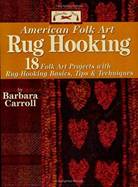 Woolley Fox American Folk Art Rug Hooking: 18 American Folk Art Projects with Rug Hooking Basics, Tips & Techniques 9781890621926