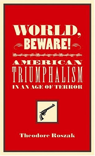 World, Beware!: American Triumphalism in an Age of Terror 9781897071021