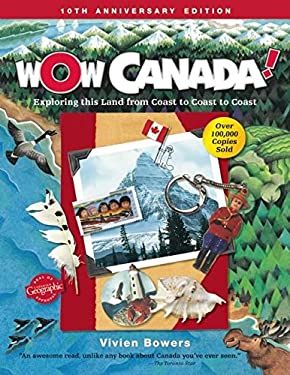 Wow Canada!: Exploring This Land from Coast to Coast to Coast 9781897349823