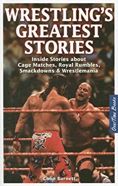 Wrestling's Greatest Stories: Inside Stories about Cage Matches, Royal Rumbles, Smackdowns & Wrestlemania 9781897277140