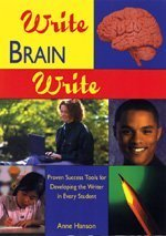 Write Brain Write: Proven Success Tools for Developing the Writer in Every Student 9781890460112