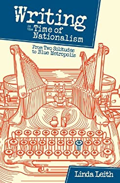 Writing in the Time of Nationalism: From Two Solitudes to Blue Metropolis 9781897109489