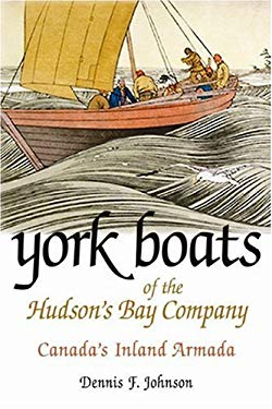 York Boats of the Hudson's Bay Company: Canada's Inland Armada 9781897252000