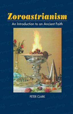 Zoroastrianism: An Introduction to an Ancient Faith 9781898723783
