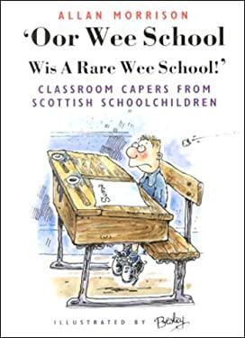 'Oor Wee School: Wis a Rare Wee School!': Classroom Capers from Scottish Schoolchildren 9781903238141