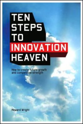 10 Steps to Innovation Heaven: How to Create Future Growth and Competitive Strength 9781905736058