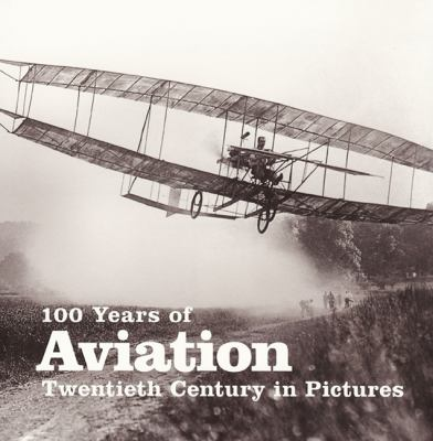 100 Years of Aviation: Twentieth Century in Pictures 9781906672546