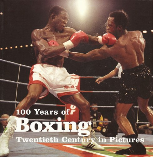 100 Years of Boxing: Twentieth Century in Pictures 9781906672553