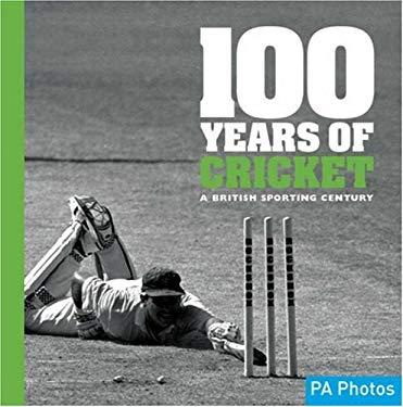 100 Years of Cricket: A British Sporting Century 9781906672003