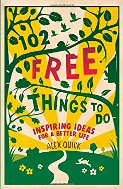 102 Free Things to Do: Inspiring Ideas for a Better Life 9781906964177