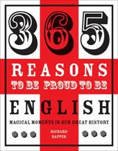 365 Reasons to Be Proud to Be English: Magical Moments in England's History 21954912