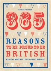 365 Reasons to Be Proud to Be British: Great British Moments of Greatness 13638640