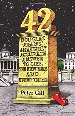 42: Douglas Adams' Amazingly Accurate Answer to Life, the Universe and Everything 9781907616129