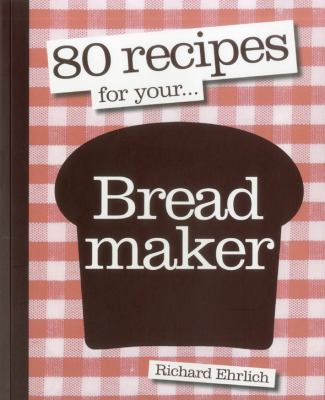 80 Recipes for Your Breadmaker 9781906868710