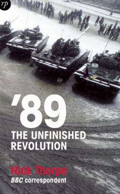 89: The Unfinished Revolution: Power and Powerlessness in Eastern Europe 9781906702175