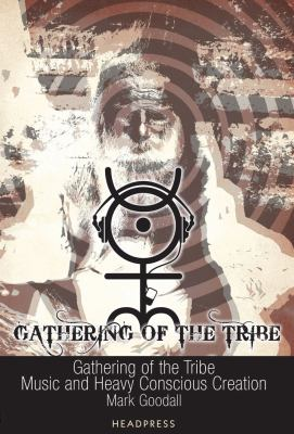 Gathering of the Tribe: Music and Heavy Conscious Creation 9781900486859
