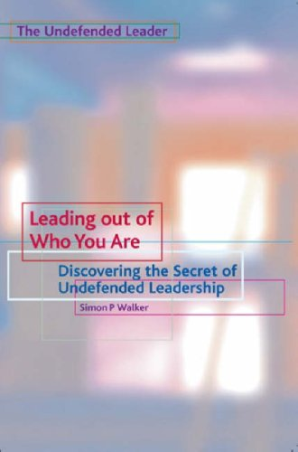 Leading Out of Who You Are: Discovering the Secret of Undefended Leadership 9781903689431
