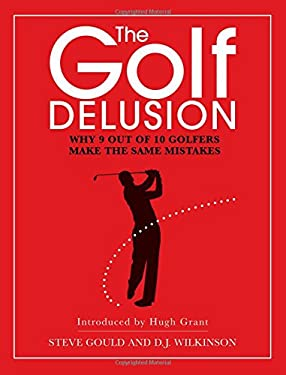 The Golf Delusion: Why 9 Out of 10 Golfers Make the Same Mistakes 9781904027737