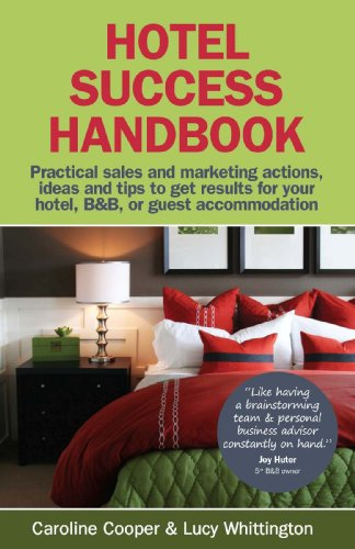 Hotel Success Handbook - Practical Sales and Marketing Ideas, Actions, and Tips to Get Results for Your Small Hotel, B&b, or Guest Accommodation. 9781904312888