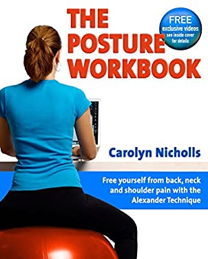 The Posture Workbook: Free Yourself from Back, Neck and Shoulder Pain 9781904468790