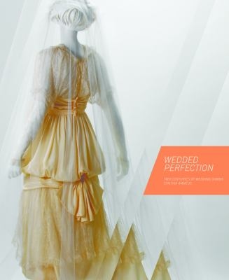Wedded Perfection: Two Centuries of Wedding Gowns 9781904832843