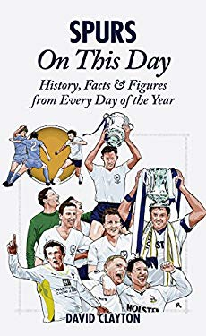 Spurs on This Day: History, Facts & Figures from Every Day of the Year 9781905411863