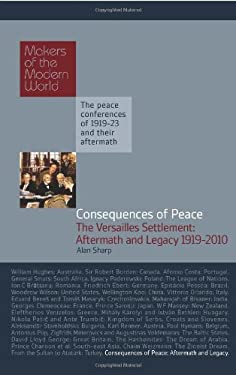 Consequences of Peace: The Versailles Settlement: Aftermath and Legacy 1919-2010 9781905791743