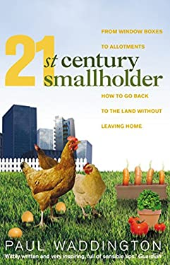 21st-Century Smallholder: From Window Boxes to Alotments: How to Go Back to the Land Without Leaving Home 9781905811168