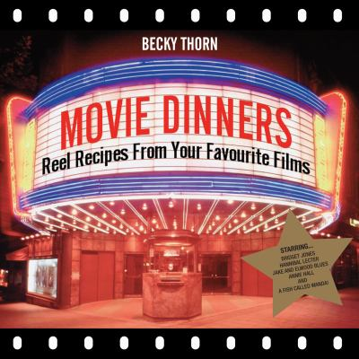 Movie Dinners: Reel Recipes from Your Favourite Films 9781906032869