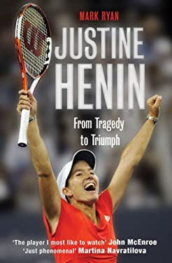 Justine Henin: From Tragedy to Triumph 9781906217457