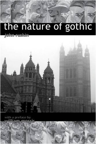 The Nature of Gothic. a Chapter from the Stones of Venice. Preface by William Morris 9781906267070
