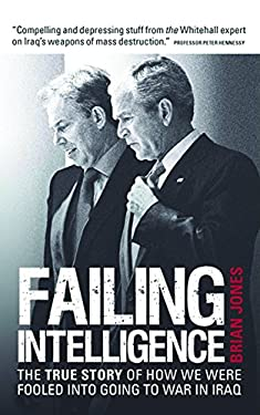 Failing Intelligence: The True Story of How We Were Fooled Into Going to War in Iraq 9781906447113