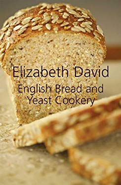 English Bread and Yeast Cookery. Elizabeth David 9781906502874