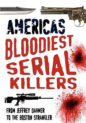 America's Bloodiest Serial Killers: From Jeffrey Dahmer to the Boston Strangler 9781906512491
