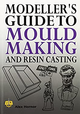 Modeller's Guide to Mould Making and Resin Casting 9781906512576