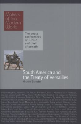South America and the Treaty of Versailles: The Peace Conferences of 1919-23 and Their Aftermath 9781906598242