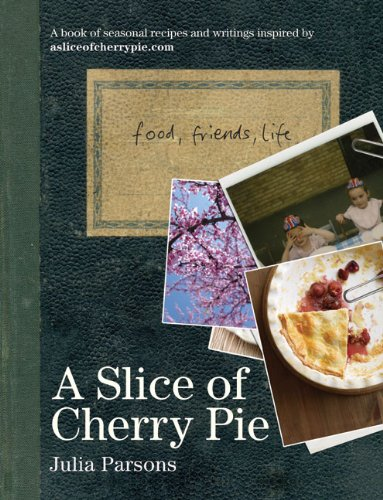 A Slice of Cherry Pie: Food, Friends, Life