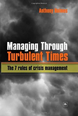 Managing Through Turbulent Times: The 7 Rules of Crisis Management 9781906659110