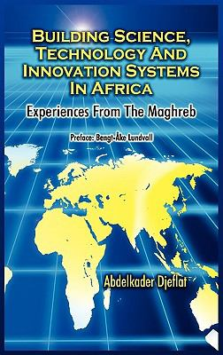 Building Science, Technology and Innovation Systems in Africa: Experiences from the Maghreb 9781906704650