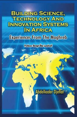 Building Science, Technology and Innovation Systems in Africa: Experiences from the Maghreb 9781906704797