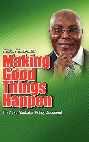 Making Good Things Happen: The Atiku Abubakar Policy Document Big Font)P 9781906704841