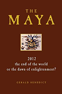 The Maya: 2012 - The End of the World or the Dawn of Enlightenment? 9781906787981