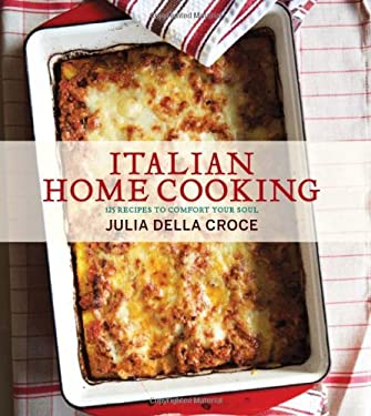 Italian Home Cooking: 125 Recipes to Comfort Your Soul 9781906868277