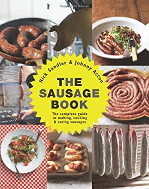 The Sausage Book: The Complete Guide to Making, Cooking & Eating Sausages 9781906868345