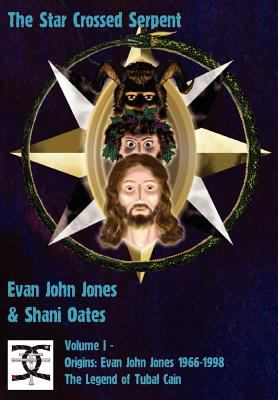 The Star Crossed Serpent: Volume I - Origins: Evan John Jones 1966-1998 - The Legend of Tubal Cain 9781906958374