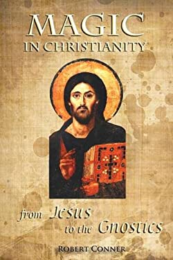 Magic in Christianity: From Jesus to the Gnostics