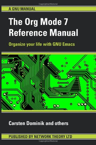 The Org Mode 7 Reference Manual - Organize Your Life with GNU Emacs 9781906966089