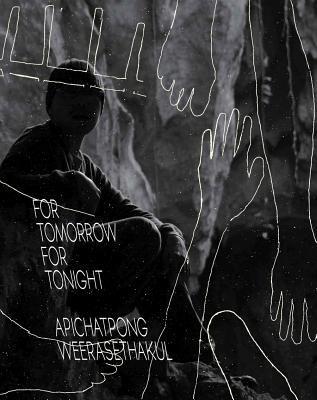 Apichatpong Weerasethakul: For Tomorrow for Tonight 9781907020674