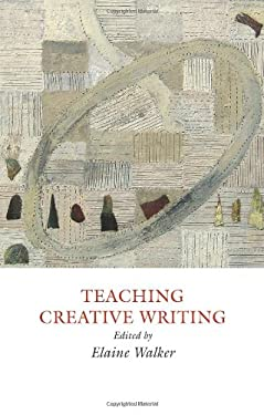 Teaching Creative Writing: Practical Approaches 9781907076121